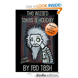 The Wizard Takes a Holiday (Now Fortified by Mad Science Moms & unDead Belles!) (The Wizard Tales)
