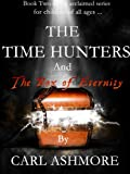 The Time Hunters and the Box of Eternity (Book 2 in the acclaimed series for children of all ages ...)