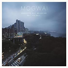 Mogwai, Hardcore Will Never Die, But You Will