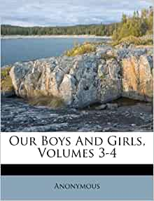 Our Boys And Girls Volumes 3 4 Anonymous 9781173879273