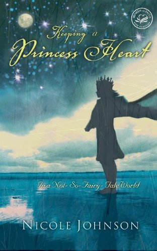 Keeping a Princess Heart: In a Not-So-Fairy-Tale World: Nicole Johnson: 9780849918810: Amazon.com: Books