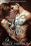 Take Me: Part 1 (Power Play Series)