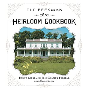 The Beekman 1802 Heirloom Cookbook: Heirloom fruits and vegetables, and more than 100 heritage recipes to inspire every generation