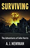 Surviving: Post Apocalyptic America (The Adventures of John Harris Book 1)