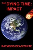 The Dying Time: Impact (The Dying Time Trilogy Book 1)