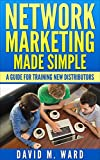 Network Marketing Made Simple: A Guide For Training New Distributors