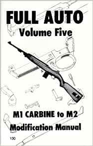 Full Auto M1 Carbine to M2 Modification Manual: Desert