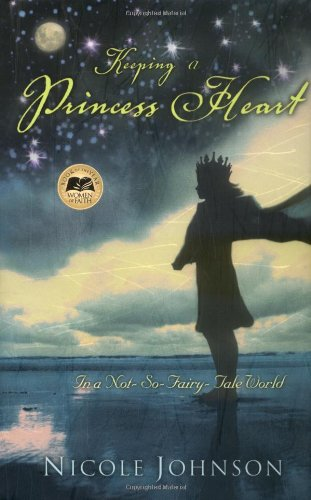Keeping a Princess Heart: In a Not-So-Fairy-Tale World: Nicole Johnson: 9780849917882: Amazon.com: Books