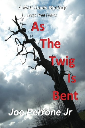 As The Twig Is Bent: Large Print (The Matt Davis Mystery Series): Joe Perrone Jr.: 9781441403483: Amazon.com: Books