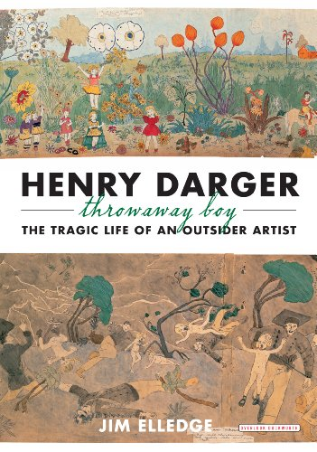 Henry Darger, Throwaway Boy: The Tragic Life of an Outsider Artist