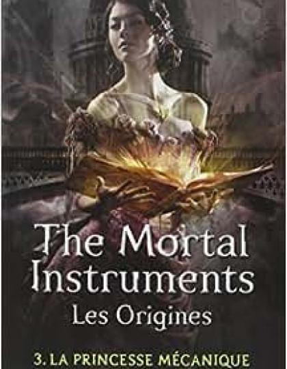 The Mortal Instruments - Les Origines Tome 3: La Princesse Mécanique