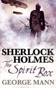 Sherlock Holmes: The Spirit Box by George Mann| wearewordnerds.com