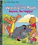 Walt Disney's Winnie the Pooh: Eeyore, Be Happy! (Little Golden Books)