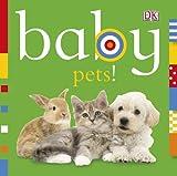 Baby Pets! [ボードブック] / Shannon Beatty (編集); Dk Pub (刊)