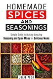 Homemade Spices and Seasonings: Simple Guide to Making Amazing Seasoning and Spice Mixes for Delicious Meals (Quick & Simple Recipes)
