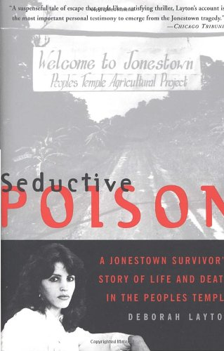Seductive Poison: A Jonestown Survivor's Story of Life and Death in the People's Temple: Deborah Layton: 9780385489843: Amazon.com: Books