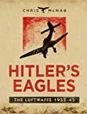 Hitler's Eagles: The Luftwaffe 1933-45 (General Military)