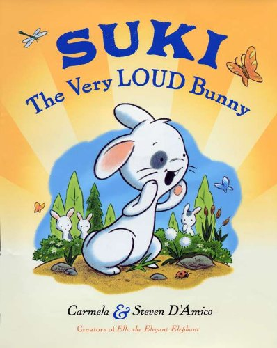 Suki, The Very Loud Bunny by Carmela D'amico and Steve D'amico