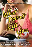 What Doesn't Kill You: A Novel