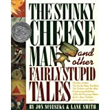 The Stinky Cheese Man and Other Fairly Stupid Tales, by Jon Scieszka and Lane Smith