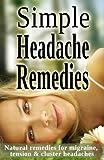 Simple Headache Remedies - Natural remedies for migraine, tension & cluster headaches