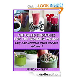 The Paleo Smoothies For The Working Woman Easy And Delicious Paleo Recipes Volume 1