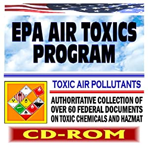 EPA Air Toxics Program on Toxic Air Pollutants, Risk Assessments, Releases, Health Risks, Evaluating Exposures, Carcinogen Risk (CD-ROM)
