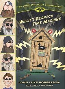 Willie's Redneck Time Machine (Be Your Own Duck Commander) by John Luke Robertson| wearewordnerds.com