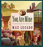 You Are Mine (Max Lucado's Wemmicks)