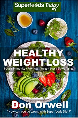 Healthy Weightloss: Over 100 Quick & Easy Gluten Free Low Cholesterol Whole Foods Recipes full of Antioxidants & Phytochemicals (Natural Weight Loss Transformation Book 213)
