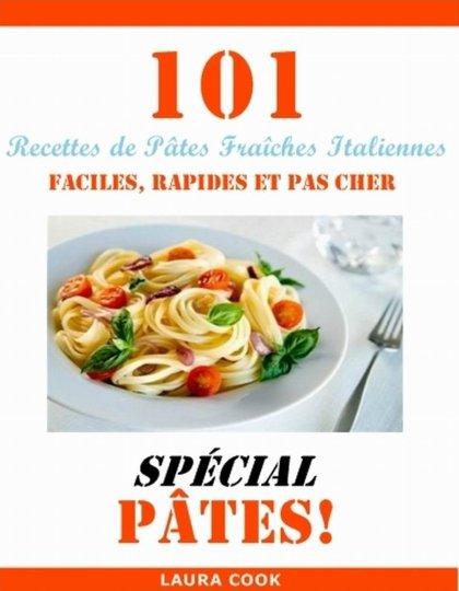 Spécial Pâtes : 101 Recettes de Pâtes Fraîches Italiennes - Laura Cook