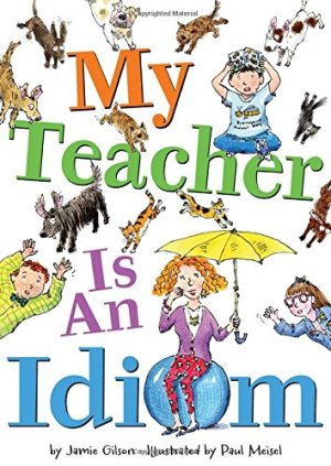 My Teacher Is an Idiom by Jamie Gilson | Featured Book of the Day | wearewordnerds.com