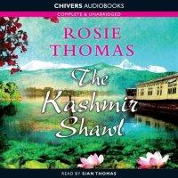 Download The Kashmir Shawl [Unabridged] By Rosie Thomas ...