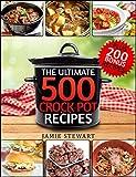 Crock Pot Recipes - The Ultimate 500 CrockPot Recipes Cookbook (Crock-Pot Meals, Crock Pot Cookbook, Slow Cooker, Slow Cooker Recipes, Slow Cooking, Slow ... Meals, Paleo, Vegan): Bonus 200 Recipes