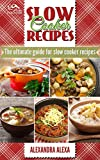Slow Cooker: Slow Cookers Recipes Ultimate Guide. Enjoy The Top Rated, Tasty & Mouthwatering Recipes. ( Slow Cooker Recipes,Crock-pot Recipes, Slow Cooker Cookbook, Slow Cooker Food )