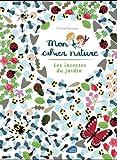 Mon cahier nature - les insectes du jardin