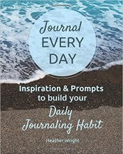 Journal Every Day: Develop the daily journal writing habit with this inspiring guide.