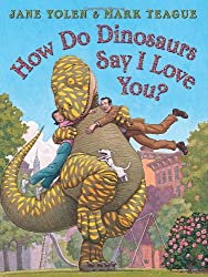 How to Dinosaurs say I love You? By Jane Yolen