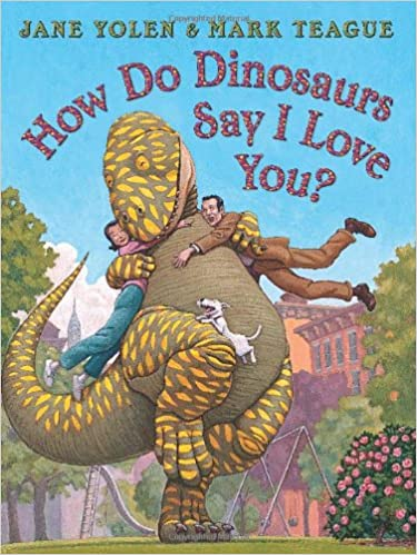 How Do Dinosaurs Say I Love You? by Jane Yolen