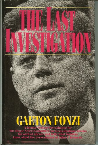 The Last Investigation: A Former Federal Investigator Reveals the Man Behind the Conspiracy to Kill JFK