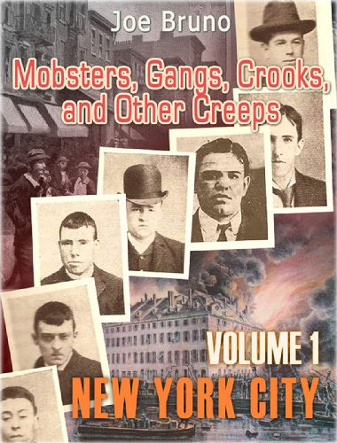 """Mobsters, Gangs, Crooks and Other Creeps-Volume 1 - New York City"""