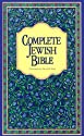 Complete Jewish Bible : An English Version of the Tanakh (Old Testament) and B'Rit Hadashah (New Testament)