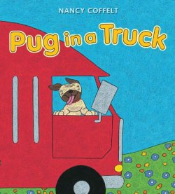 Pug in a Truck by Nancy Coffelt | Featured Book of the Day | wearewordnerds.com
