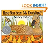 Have You Seen My Duckling?, by Nancy Tafuri