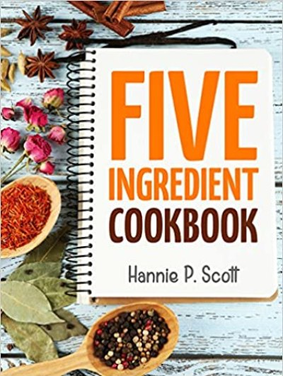 Quick Easy Recipes: 5 Ingredient Cookbook: Easy Recipes in 5 or Less Ingredients