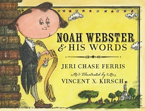 Noah Webster and His Words by Jeri Chase Ferris | Featured Book of the Day | wearewordnerds.com