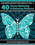 Coloring Books For Adults Volume 2: 40 Stress Relieving And Relaxing Patterns, Adult Coloring Books Series By ColoringCraze.com (Adult Coloring Books, ... Anti Stress Coloring Books For Grownups)