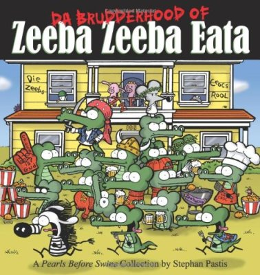 Da Brudderhood of Zeeba Zeeba Eata: A Pearls Before Swine Collection by Stephan Pastis