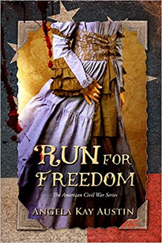 Run For Freedom (The American Civil War Series Book 1) by Angela Kay Austin