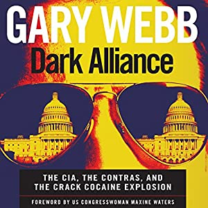 Dark Alliance: The CIA, the Contras, and the Crack Cocaine Explosion | [Gary Webb]